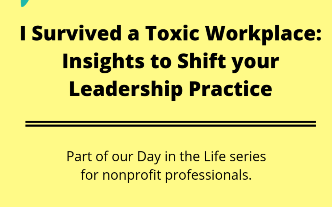 I Survived a Toxic Workplace : Insights to Shift your Leadership Practice (anglais seulement)